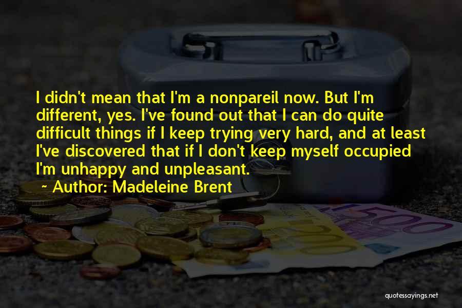 Hard Things Quotes By Madeleine Brent