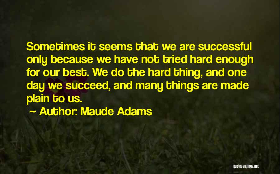 Hard Things Quotes By Maude Adams