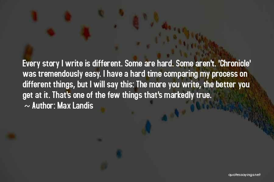 Hard Things Quotes By Max Landis