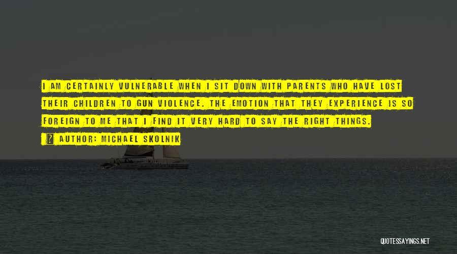 Hard Things Quotes By Michael Skolnik