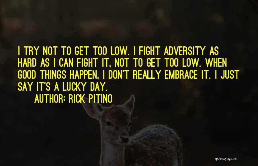 Hard Things Quotes By Rick Pitino