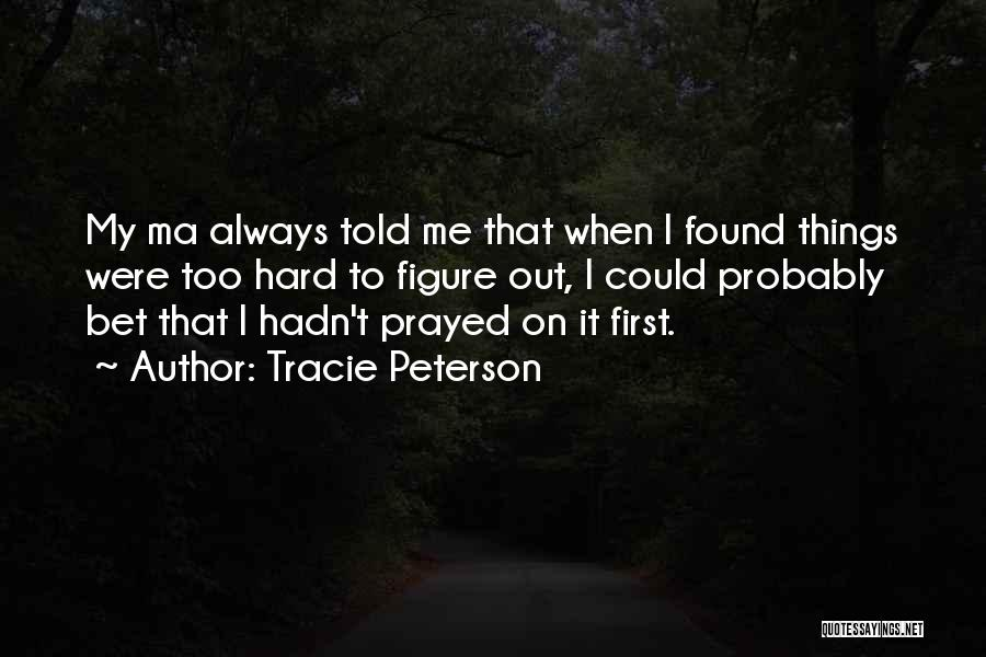 Hard Things Quotes By Tracie Peterson