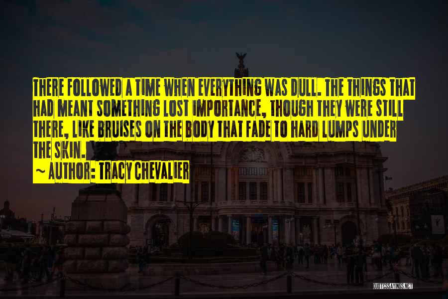 Hard Things Quotes By Tracy Chevalier