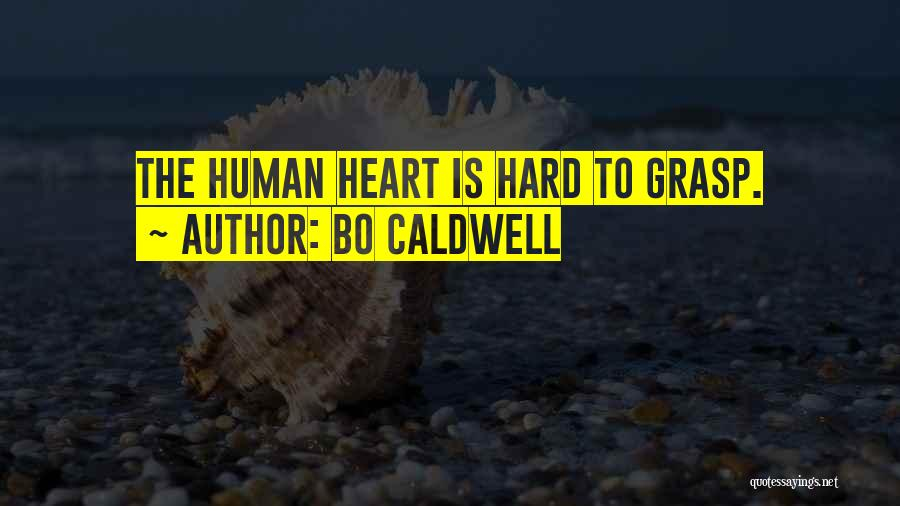 Hard To Grasp Quotes By Bo Caldwell