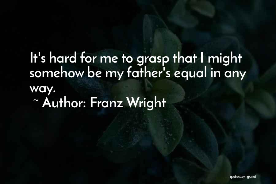 Hard To Grasp Quotes By Franz Wright