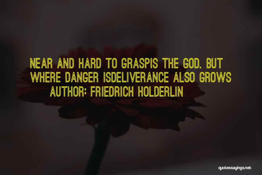 Hard To Grasp Quotes By Friedrich Holderlin