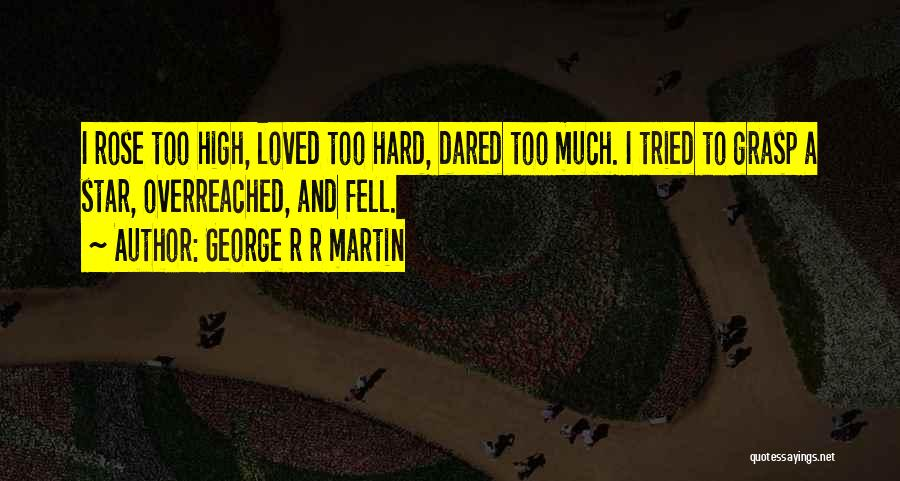 Hard To Grasp Quotes By George R R Martin