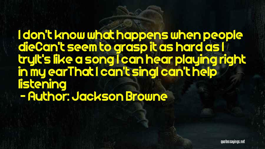 Hard To Grasp Quotes By Jackson Browne