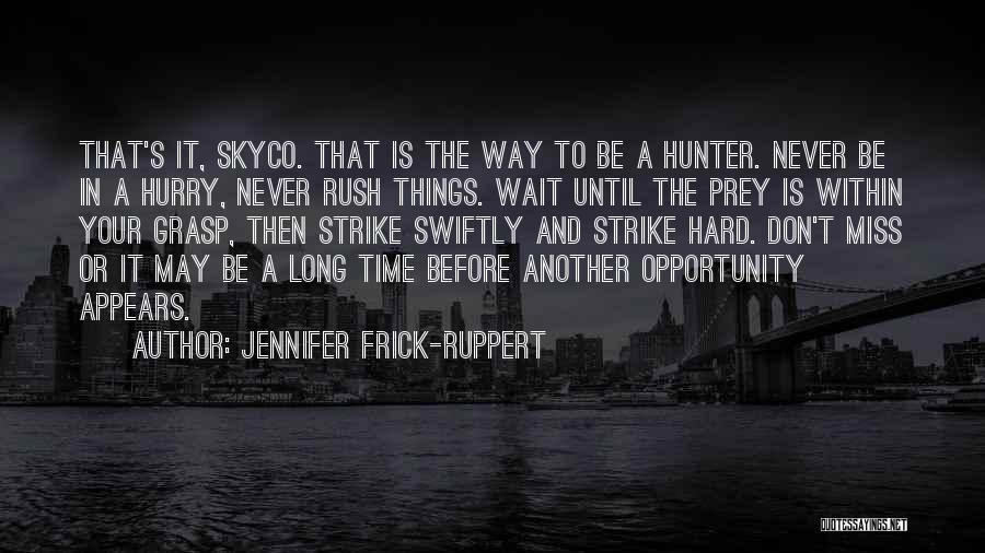 Hard To Grasp Quotes By Jennifer Frick-Ruppert