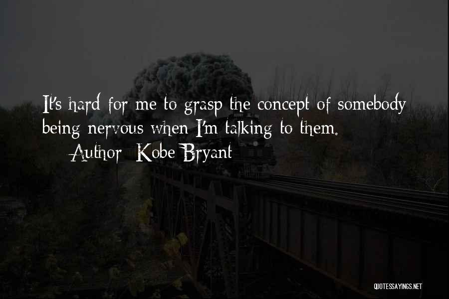Hard To Grasp Quotes By Kobe Bryant