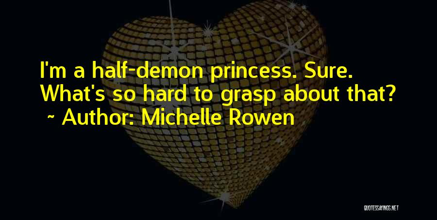 Hard To Grasp Quotes By Michelle Rowen