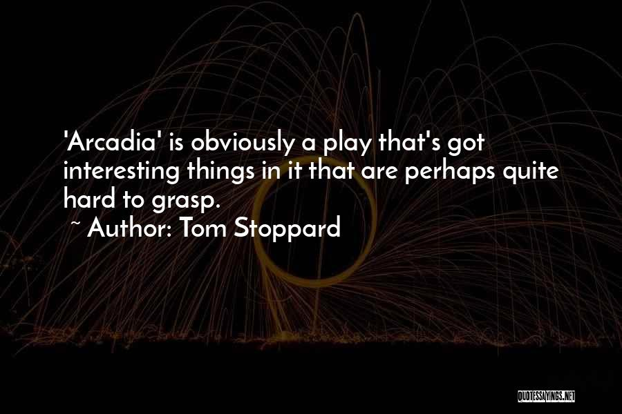 Hard To Grasp Quotes By Tom Stoppard