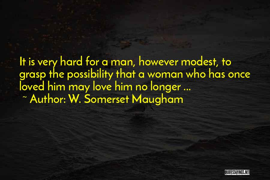 Hard To Grasp Quotes By W. Somerset Maugham