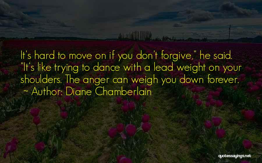 Hard To Move On Quotes By Diane Chamberlain