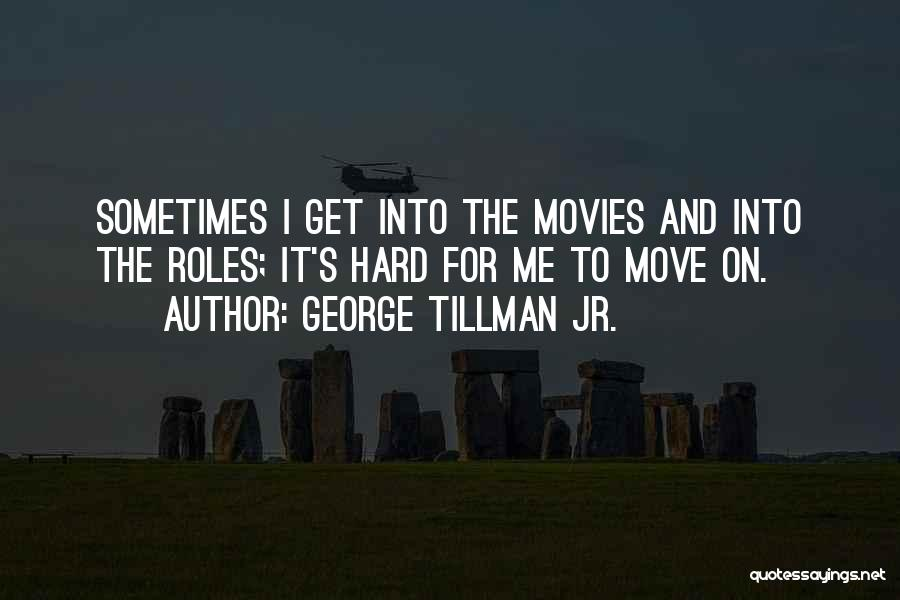 Hard To Move On Quotes By George Tillman Jr.