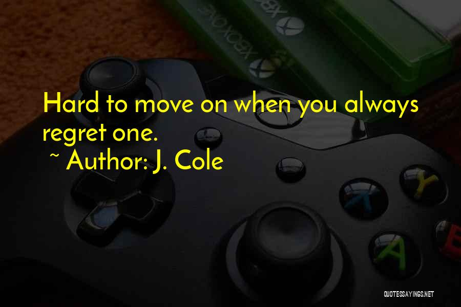 Hard To Move On Quotes By J. Cole