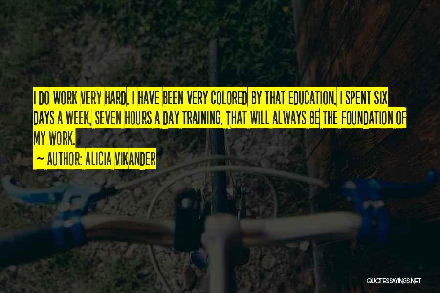 Hard Training Quotes By Alicia Vikander