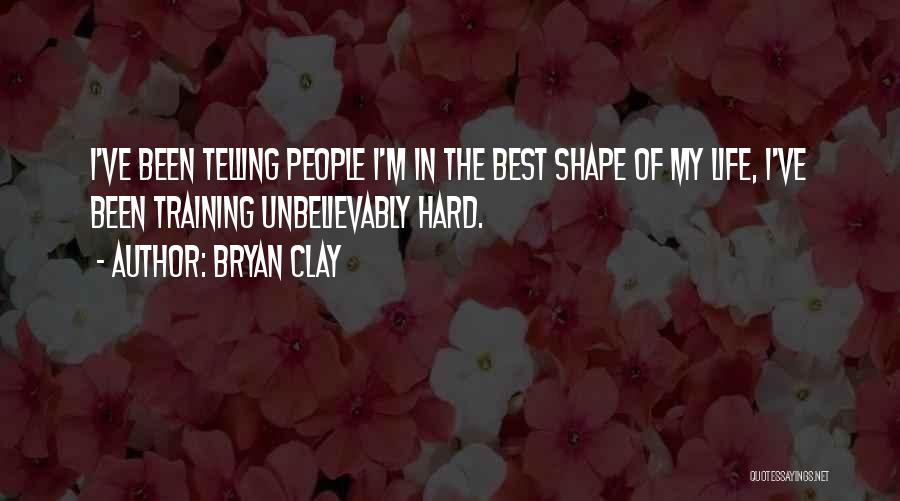 Hard Training Quotes By Bryan Clay