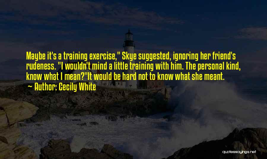 Hard Training Quotes By Cecily White