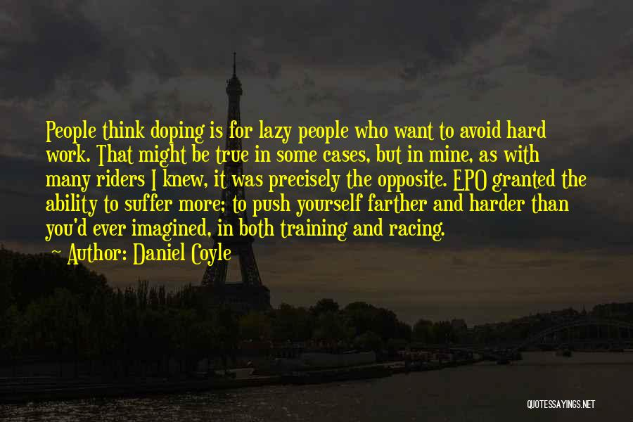 Hard Training Quotes By Daniel Coyle