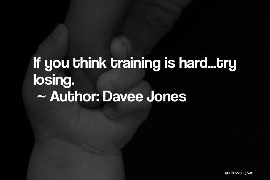 Hard Training Quotes By Davee Jones