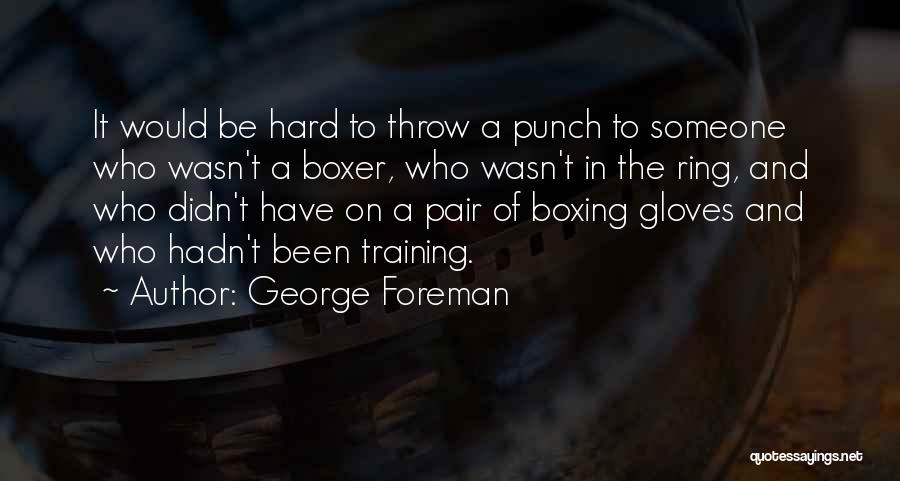Hard Training Quotes By George Foreman