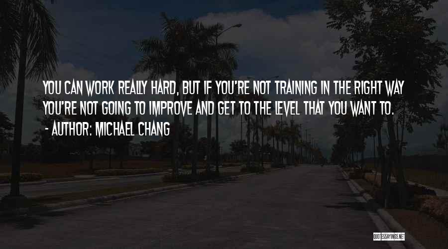 Hard Training Quotes By Michael Chang
