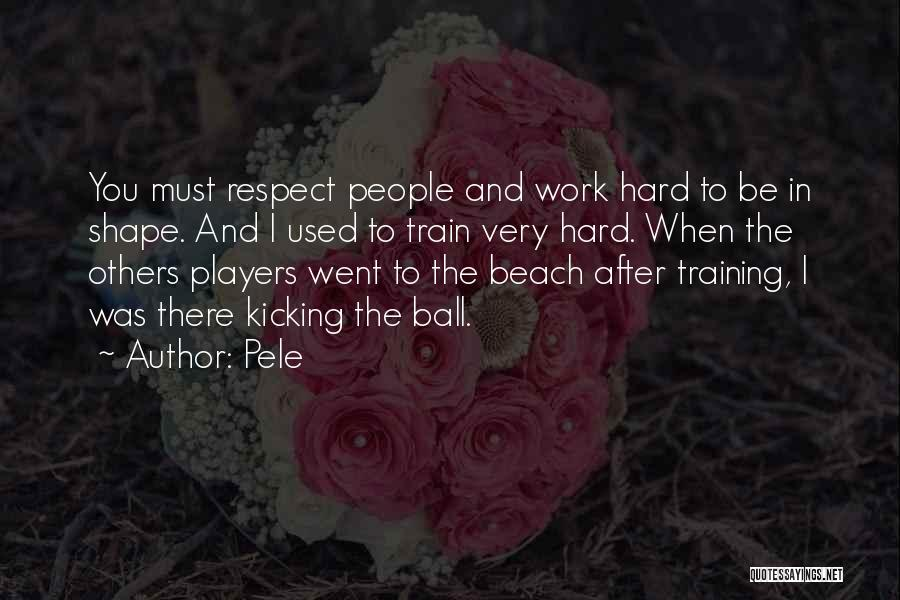 Hard Training Quotes By Pele