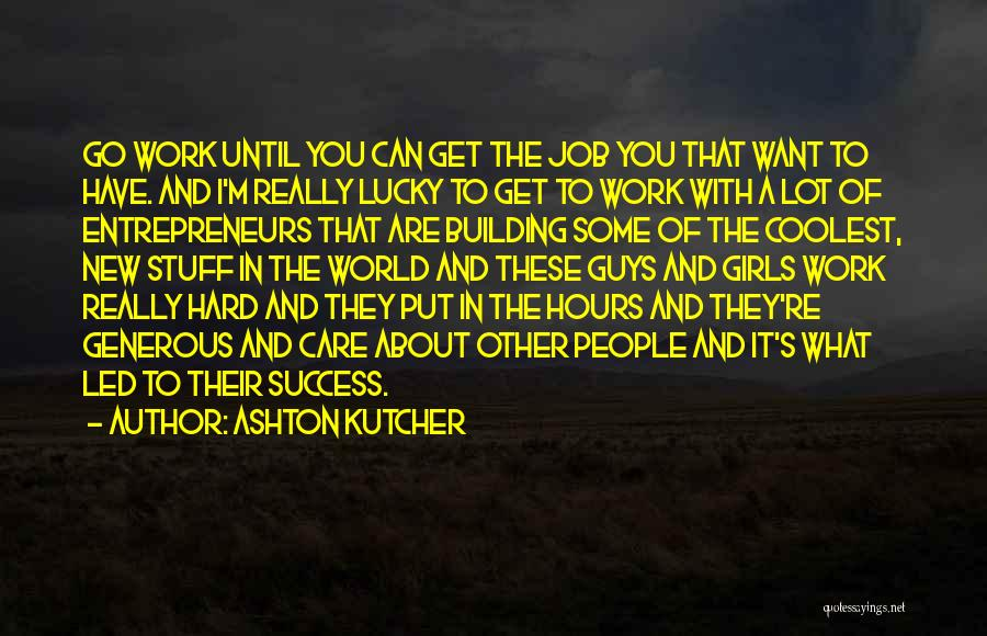 Hard Work And Motivational Quotes By Ashton Kutcher