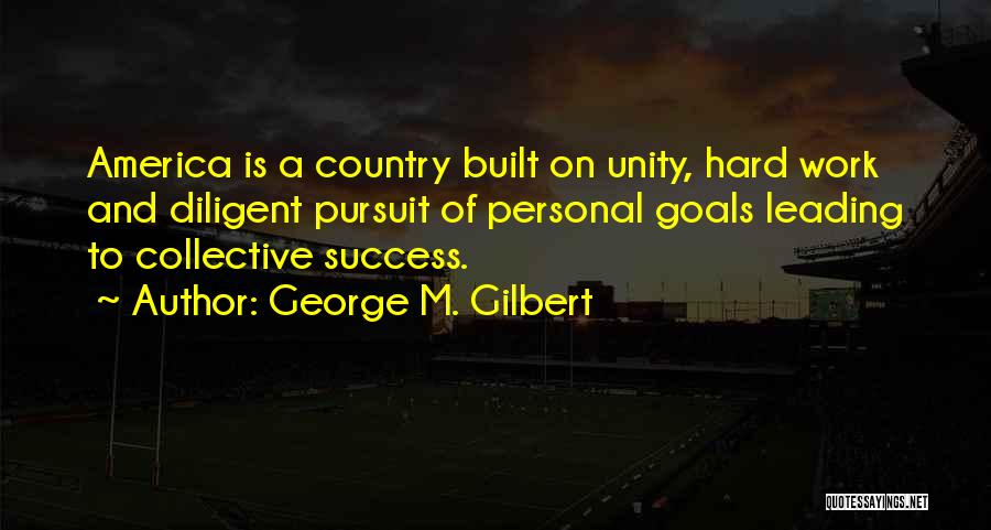Hard Work And Motivational Quotes By George M. Gilbert