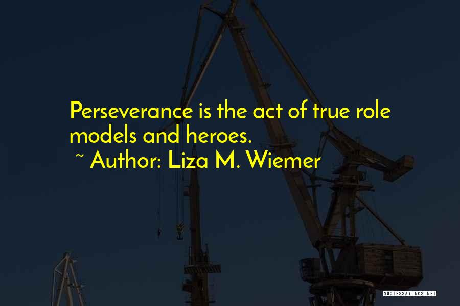 Hard Work And Motivational Quotes By Liza M. Wiemer