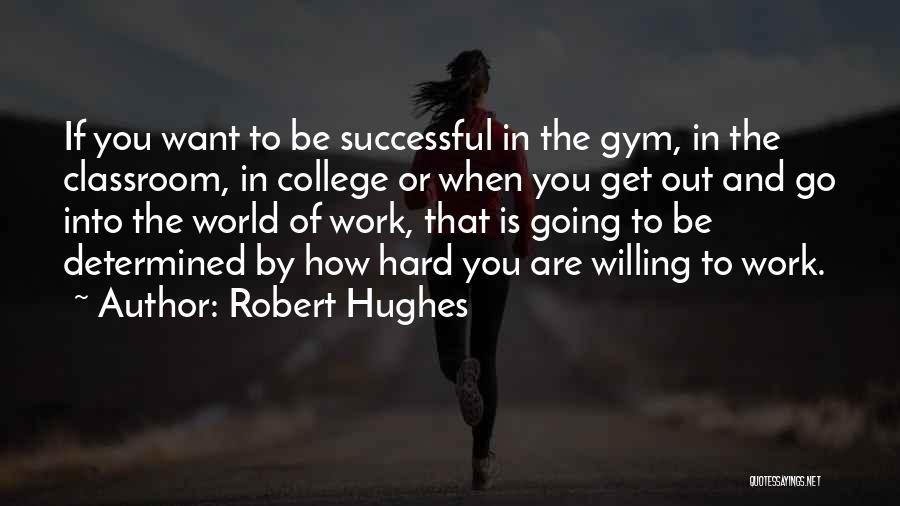 Hard Work And Motivational Quotes By Robert Hughes