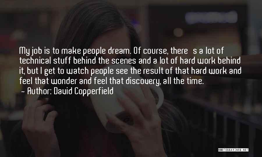 Hard Work Behind The Scenes Quotes By David Copperfield
