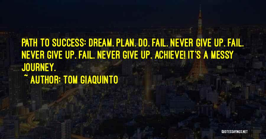 Hard Work Never Fail Quotes By Tom Giaquinto