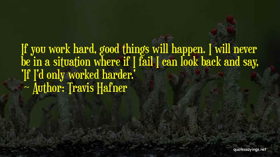 Hard Work Never Fail Quotes By Travis Hafner
