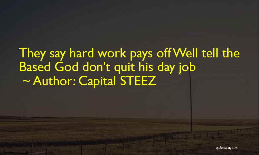 Hard Work Pays Quotes By Capital STEEZ