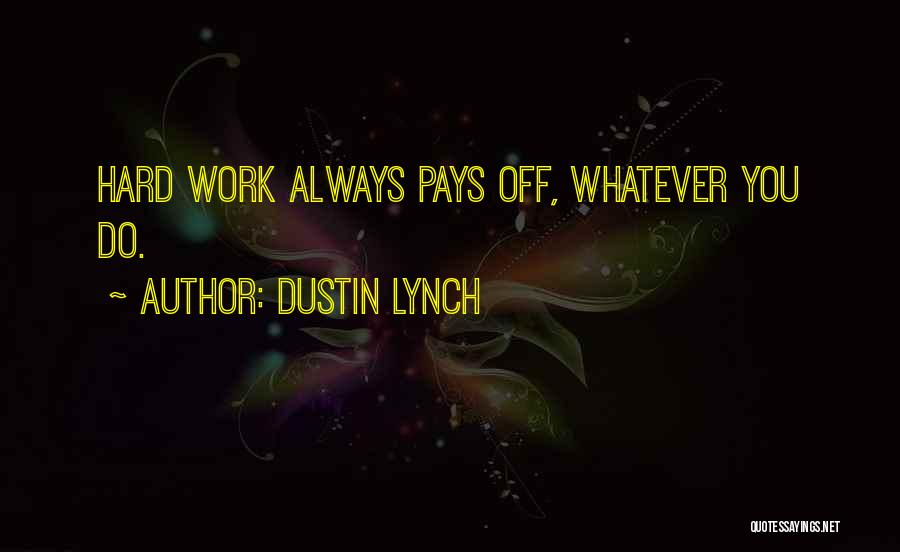 Hard Work Pays Quotes By Dustin Lynch