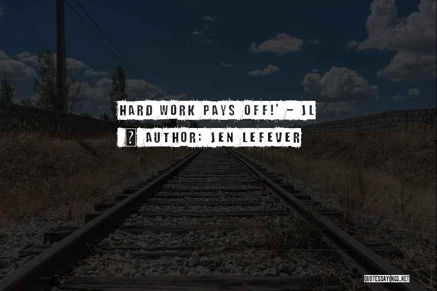 Hard Work Pays Quotes By Jen LeFever