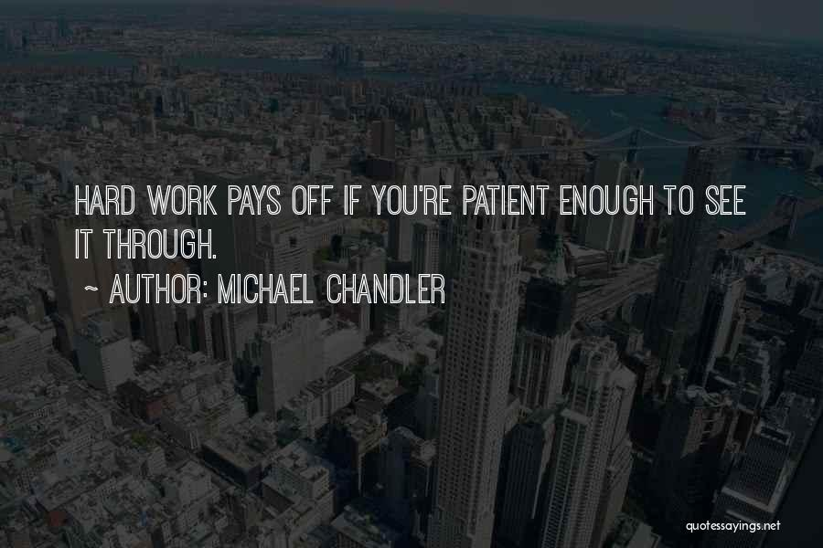 Hard Work Pays Quotes By Michael Chandler
