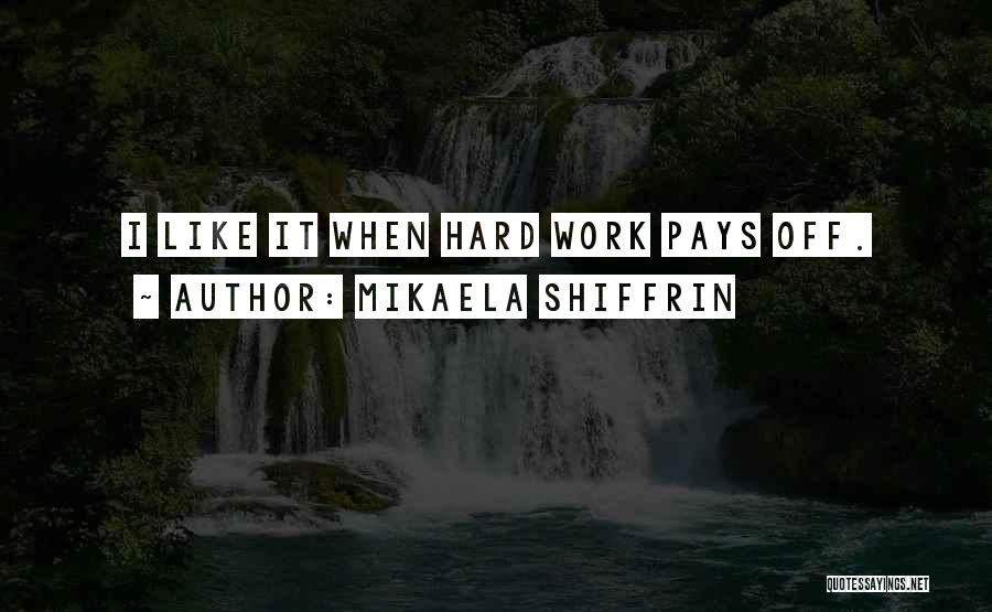 Hard Work Pays Quotes By Mikaela Shiffrin