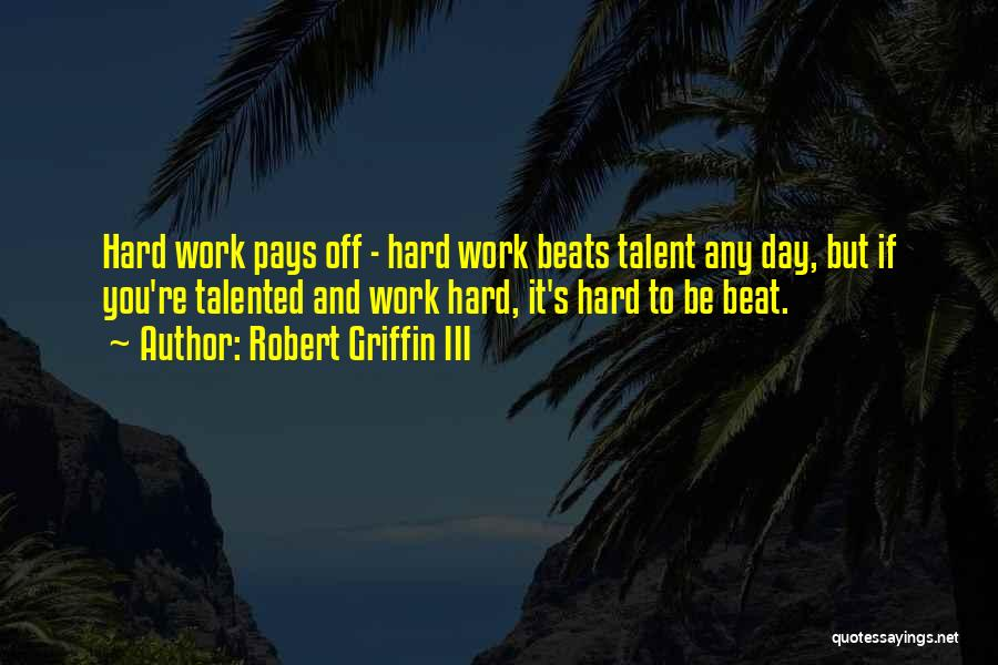 Hard Work Pays Quotes By Robert Griffin III