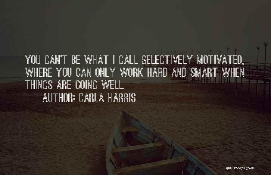 Hard Work Smart Work Quotes By Carla Harris