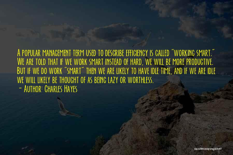 Hard Work Smart Work Quotes By Charles Hayes