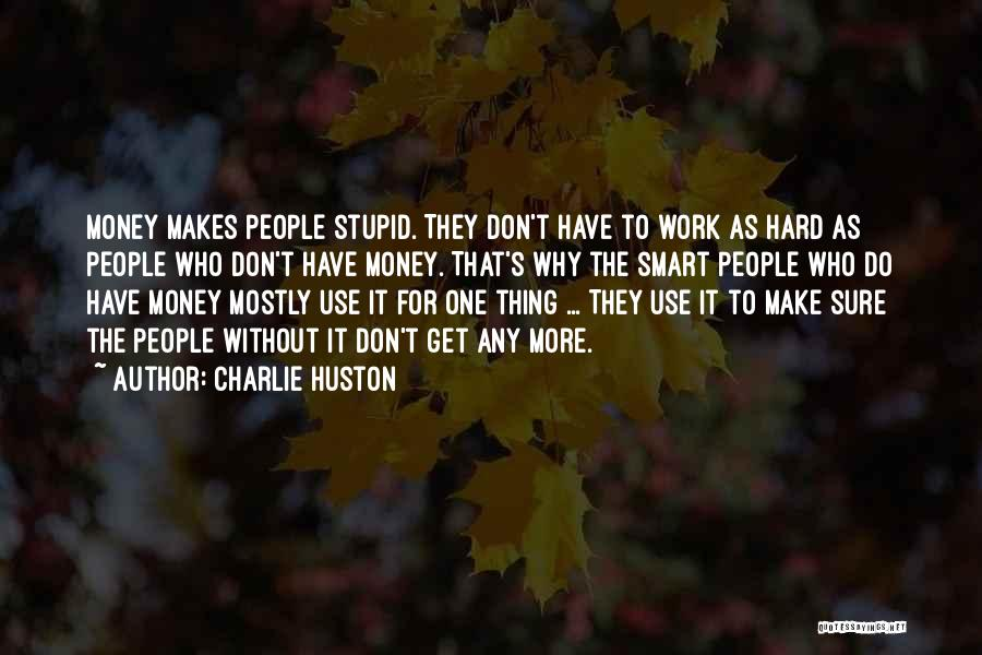 Hard Work Smart Work Quotes By Charlie Huston