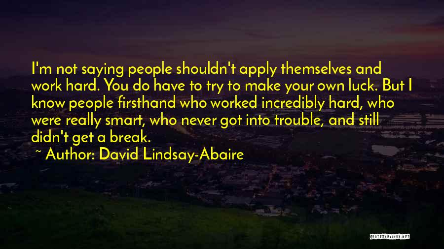 Hard Work Smart Work Quotes By David Lindsay-Abaire