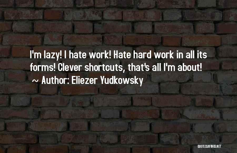 Hard Work Smart Work Quotes By Eliezer Yudkowsky