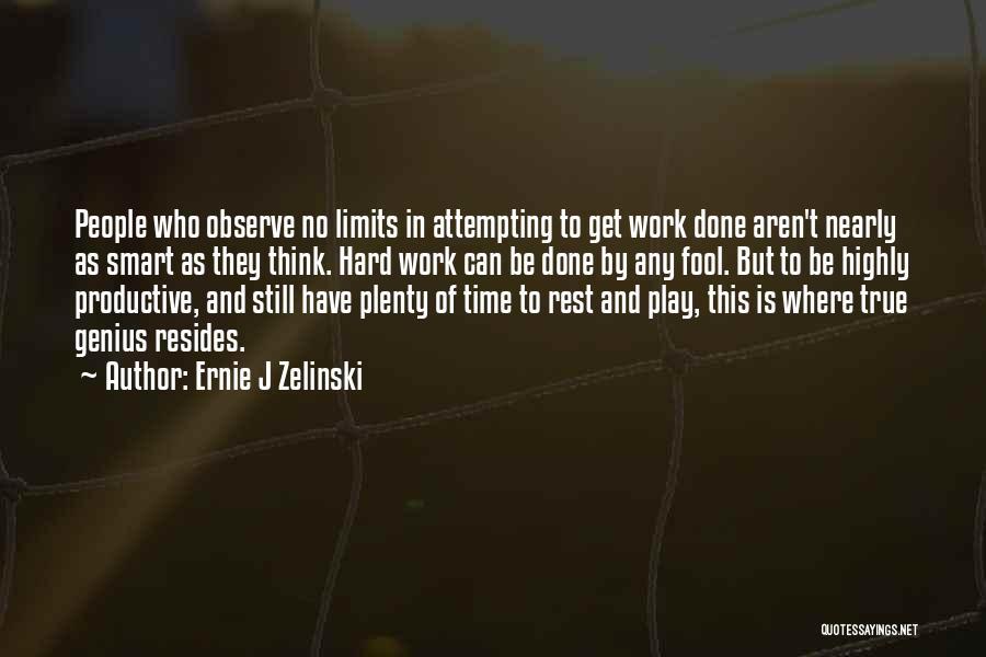 Hard Work Smart Work Quotes By Ernie J Zelinski