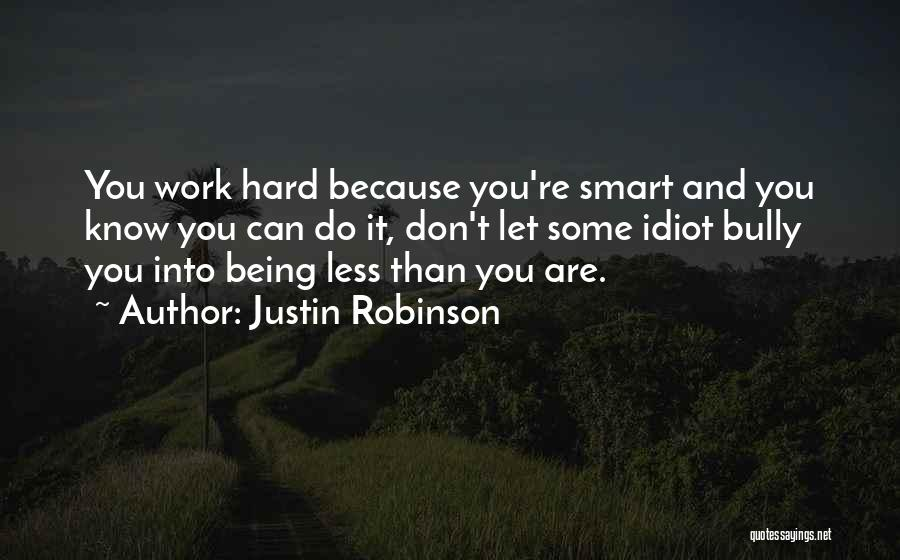 Hard Work Smart Work Quotes By Justin Robinson
