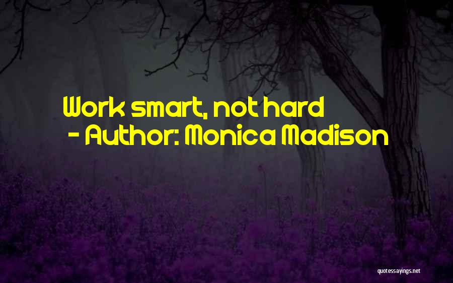Hard Work Smart Work Quotes By Monica Madison
