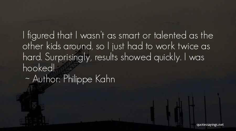 Hard Work Smart Work Quotes By Philippe Kahn